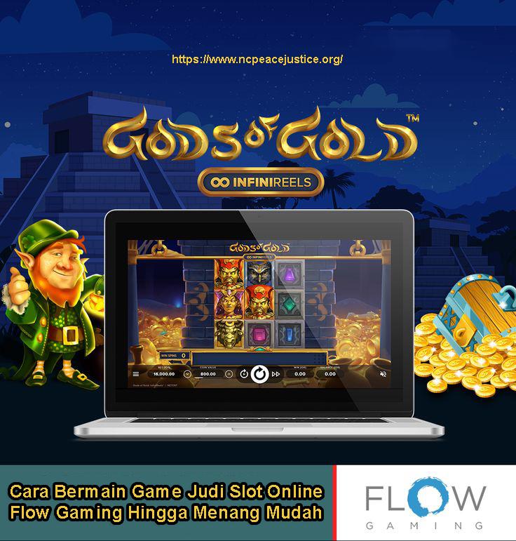 Cara Bermain Game Judi Slot Online Flow Gaming Hingga Menang Mudah